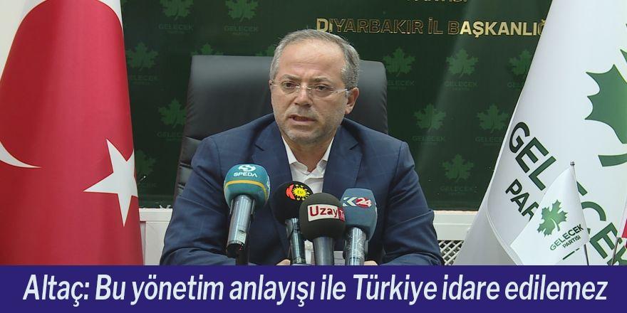 Altaç: Bu yönetim anlayışı ile Türkiye idare edilemez