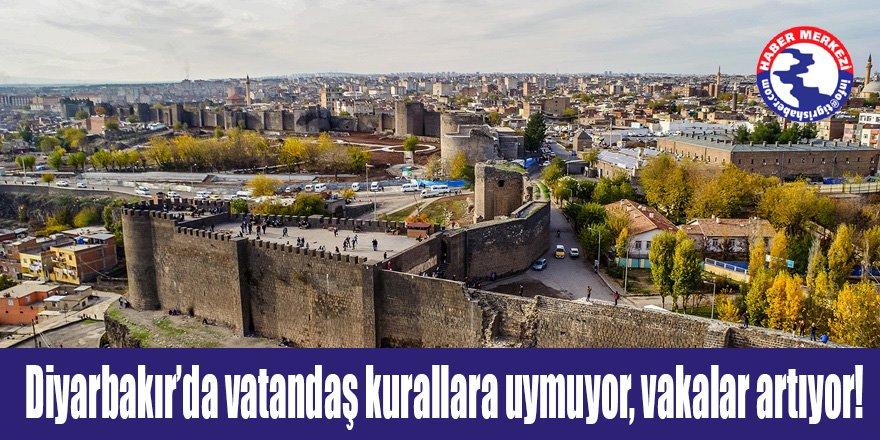 Diyarbakır'da vatandaş kurallara uymuyor, vakalar artıyor!