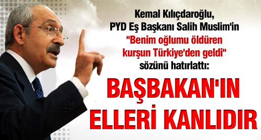 Kılıçdaroğlu: Başbakan'ın elleri kanlıdır