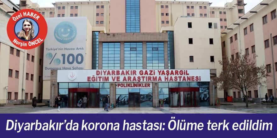 Diyarbakır'da korona hastası: Ölüme terk edildim