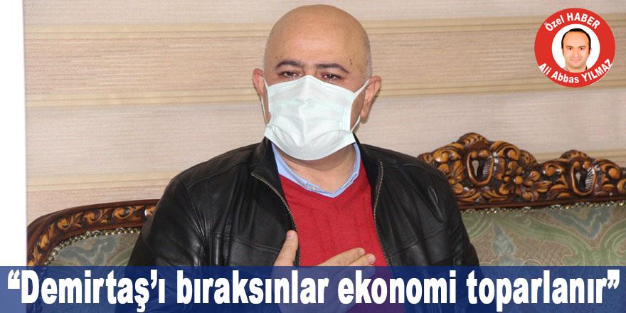 """""""Demirtaş'ı bıraksınlar ekonomi toparlanır"""""""