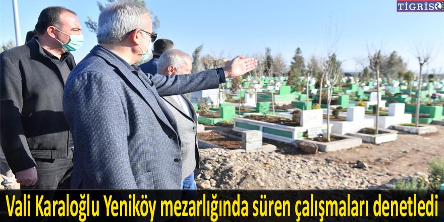 Vali Karaloğlu Yeniköy mezarlığında süren çalışmaları denetledi