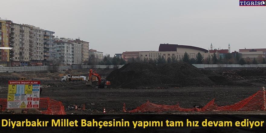 Diyarbakır Millet Bahçesinin yapımı tam hız devam ediyor