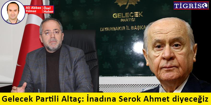 Gelecek Partili Altaç: İnadına Serok Ahmet diyeceğiz