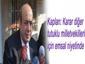 Kaplan: Karar diğer tutuklu milletvekilleri için emsal niyetinde