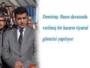 Demirtaş: Basın davasında verilmiş bir kararın tiyatral gösterisi yapılıyor