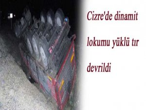 Cizre'de dinamit lokumu yüklü tır devrildi