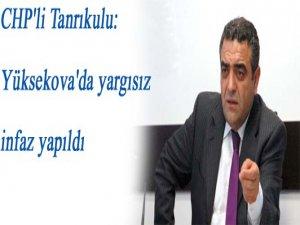CHP'li Tanrıkulu: Yüksekova'da yargısız infaz yapıldı