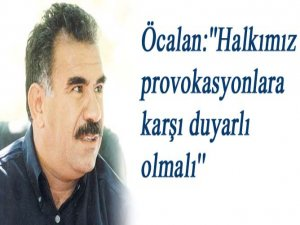 Öcalan'dan provokasyon uyarısı…