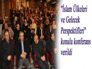 ''İslam Ülkeleri ve Gelecek Perspektifleri'' konulu konferans verildi