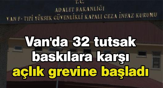 Van'da 32 tutsak baskılara karşı açlık grevine başladı