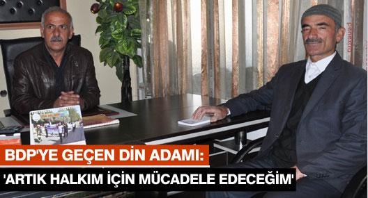 AKP'nin Rojava politikalarına tepki gösteren din adamı BDP'ye geçti