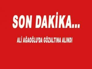 Ali Ağaoğlu da gözaltına alındı