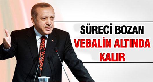 Erdoğan: Süreci bozan vebalinin altında kalır!