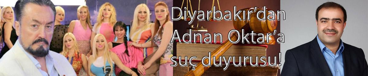 Diyarbakır'dan Adnan Oktar'a suç duyurusu!