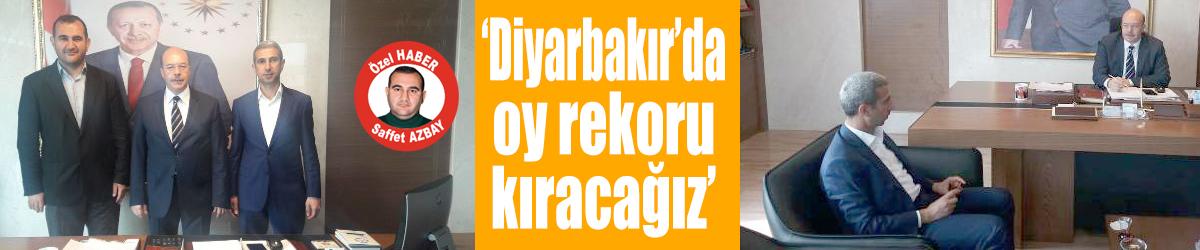 'Diyarbakır'da oy rekoru kıracağız'