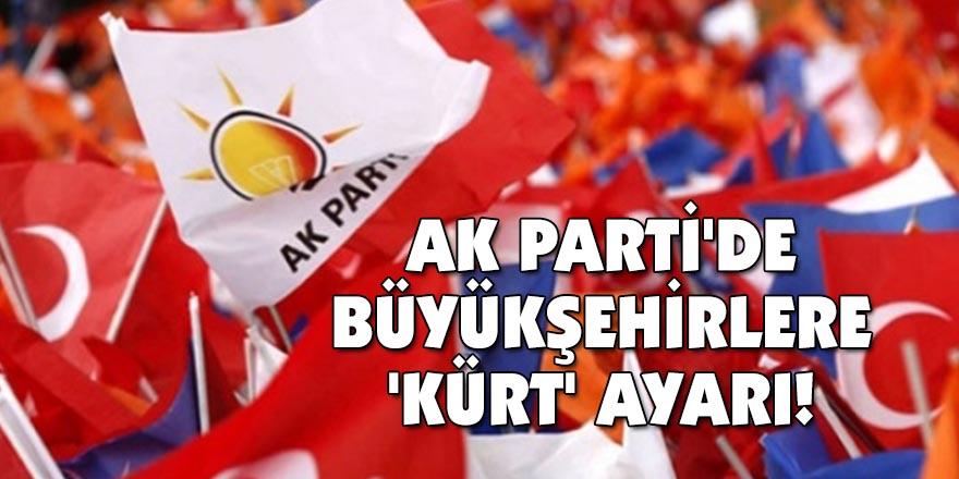 AK Parti'de büyükşehirlere 'Kürt' ayarı!