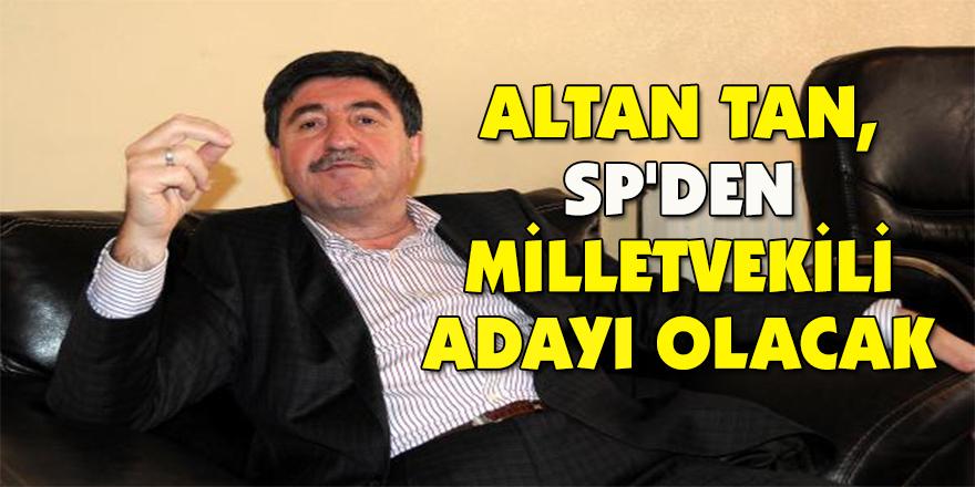 Altan Tan, SP'den milletvekili adayı olacak