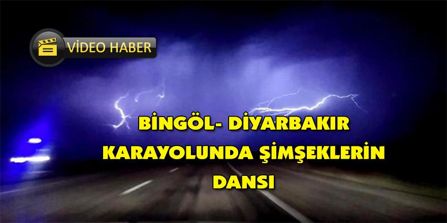 Bingöl- Diyarbakır karayolunda şimşeklerin dansı