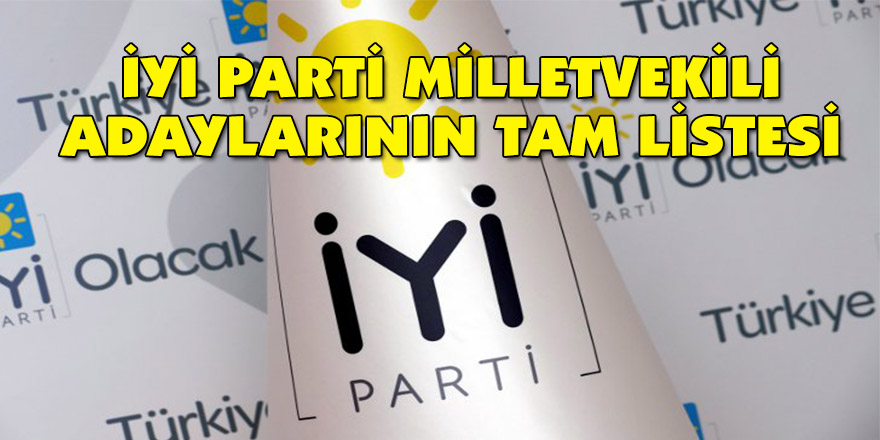 İYİ Parti milletvekili adaylarının tam listesi