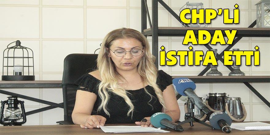 CHP'li aday istifa etti