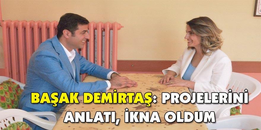 Başak Demirtaş: Projelerini anlatı, ikna oldum