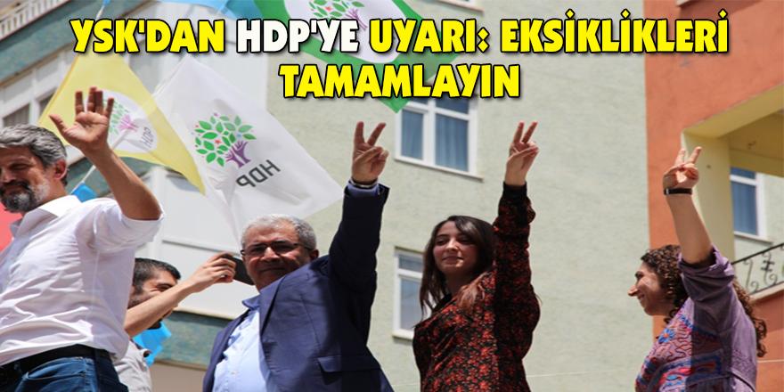 YSK'dan HDP'ye uyarı: Eksiklikleri tamamlayın