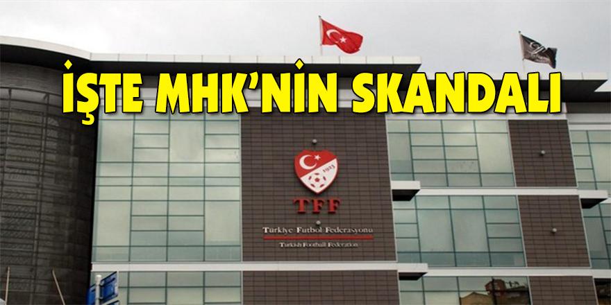 İşte MHK'nin  Skandalı
