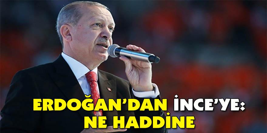 Erdoğan'dan İnce'ye: Ne haddine