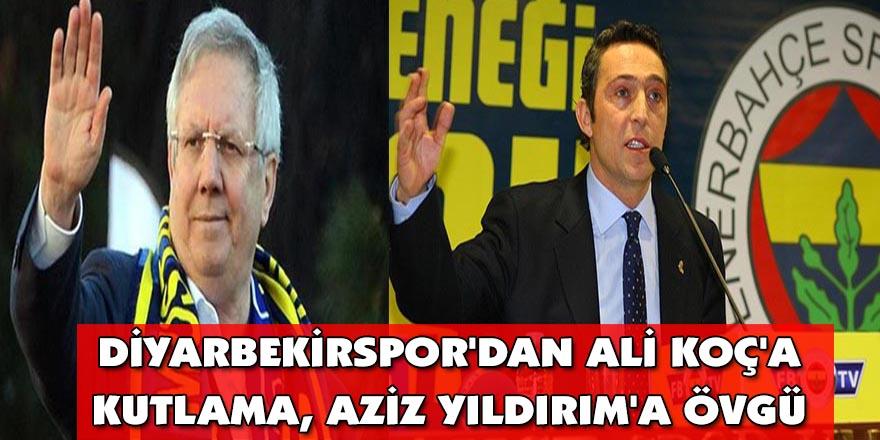 Diyarbekirspor'dan Ali Koç'a kutlama, Aziz Yıldırım'a övgü