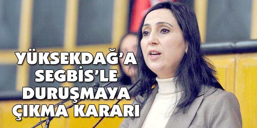 YÜKSEKDAĞ'A  SEGBİS'LE DURUŞMAYA ÇIKMA KARARI