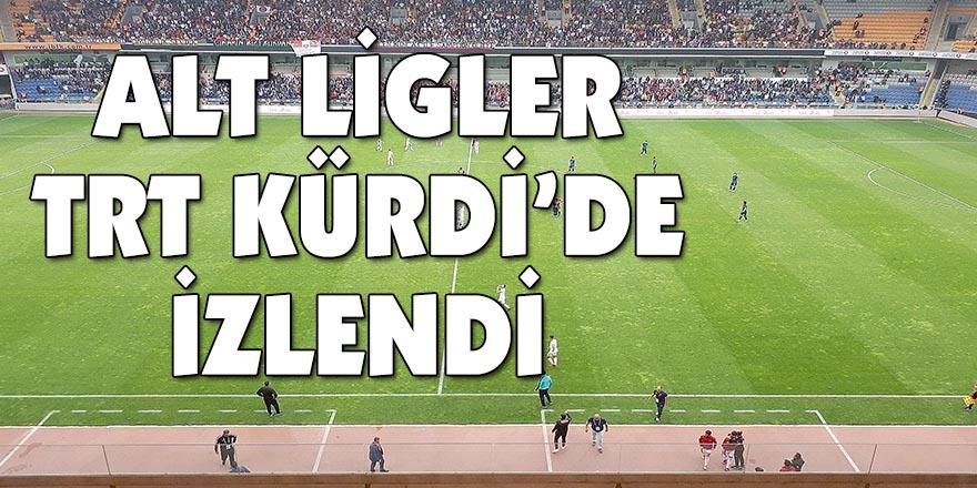 ALT LİGLER TRT KÜRDİ'DE İZLENDİ