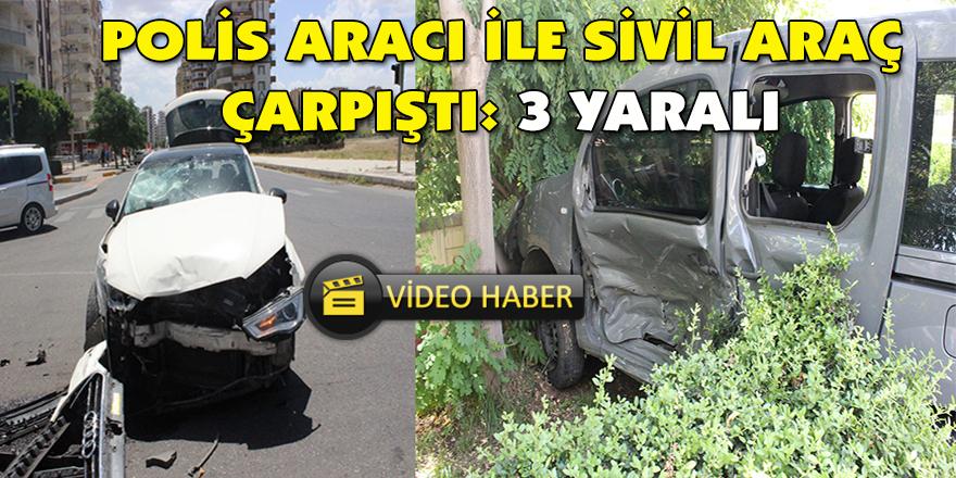 Polis aracı ile sivil araç çarpıştı: 3 yaralı