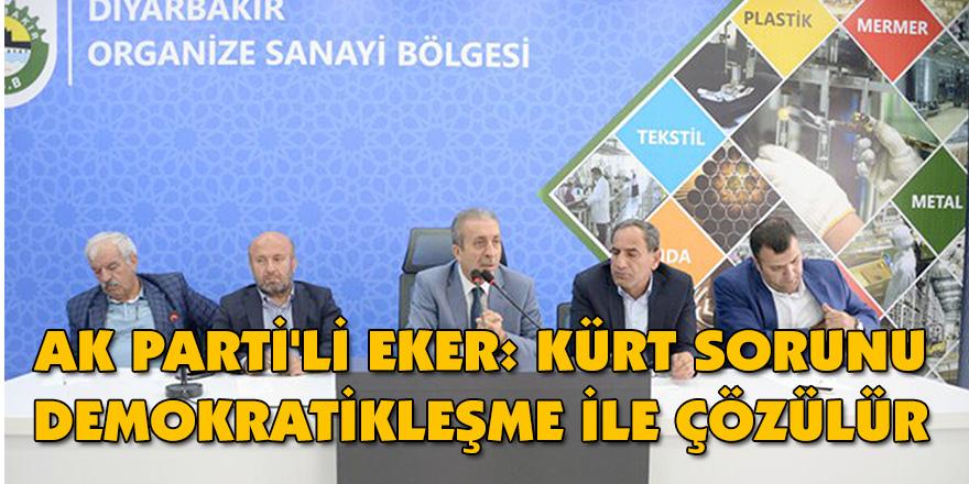 AK Parti'li Eker: Kürt sorunu demokratikleşme ile çözülür