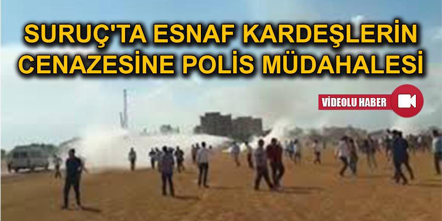 SURUÇ'TA ESNAF KARDEŞLERİN CENAZESİNE POLİS MÜDAHALESİ