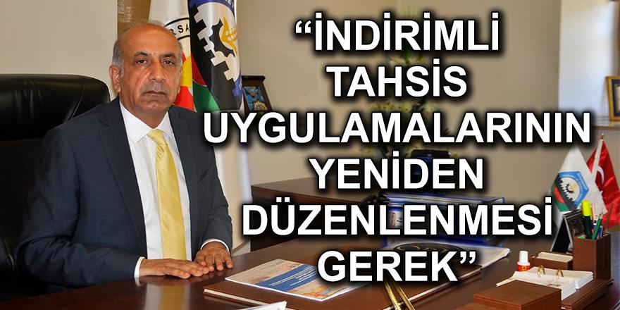"""""""İNDİRİMLİ TAHSİS UYGULAMALARININ YENİDEN DÜZENLENMESİ GEREK"""""""