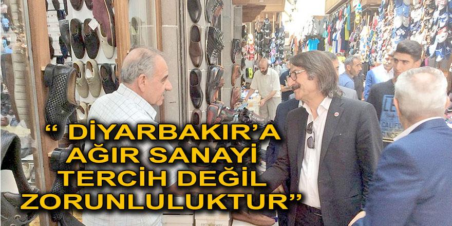 """"""" DİYARBAKIR'A AĞIR SANAYİ TERCİH DEĞİL ZORUNLULUKTUR"""""""