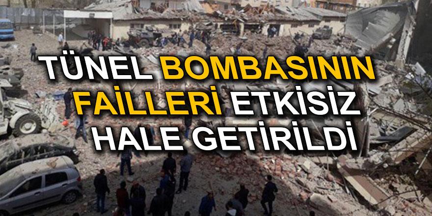 TÜNEL BOMBASININ FAİLLERİ ETKİSİZ HALE GETİRİLDİ
