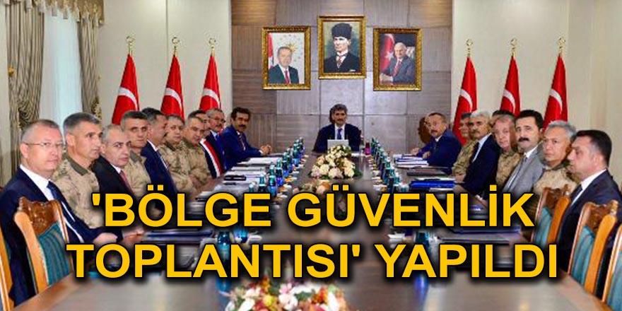 'Bölge Güvenlik Toplantısı' yapıldı