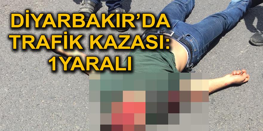 DİYARBAKIR'DA TRAFİK KAZASI: 1YARALI