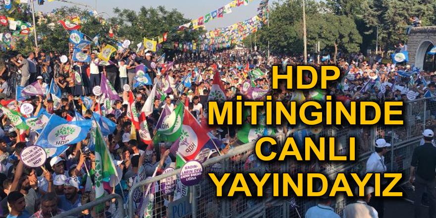 HDP'NİN MİTİNGİNDE CANLI YAYINDAYIZ...
