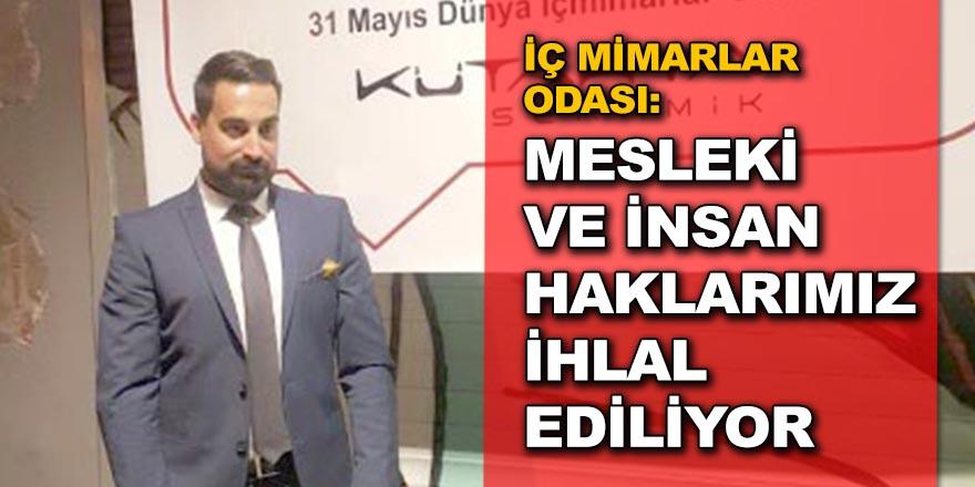 """""""MESLEKİ VE İNSAN HAKLARIMIZ İHLAL EDİLİYOR"""""""