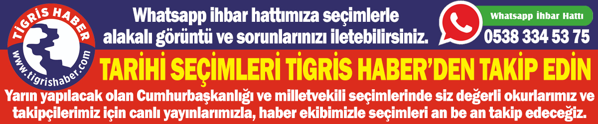 TARİHİ SEÇİMLERİ TİGRİS HABER'DEN TAKİP EDİN