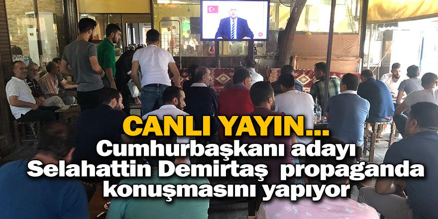 CANLI YAYIN... Cumhurbaşkanı adayı Selahattin Demirtaş  propaganda konuşmasını yapıyor.