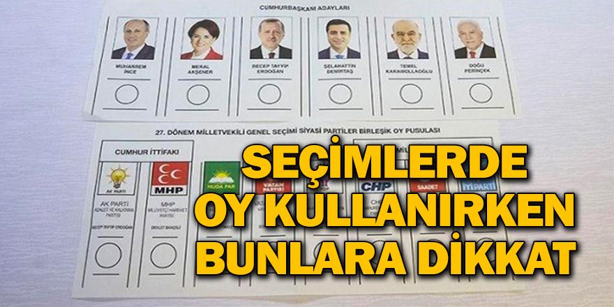 Seçimlerde oy kullanırken bunlara dikkat