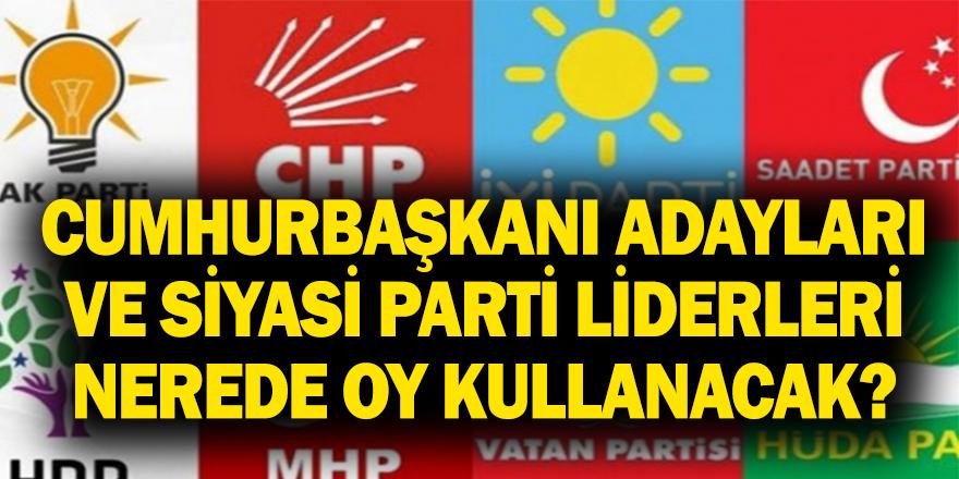 Cumhurbaşkanı adayları ve siyasi parti liderleri nerede oy kullanacak?
