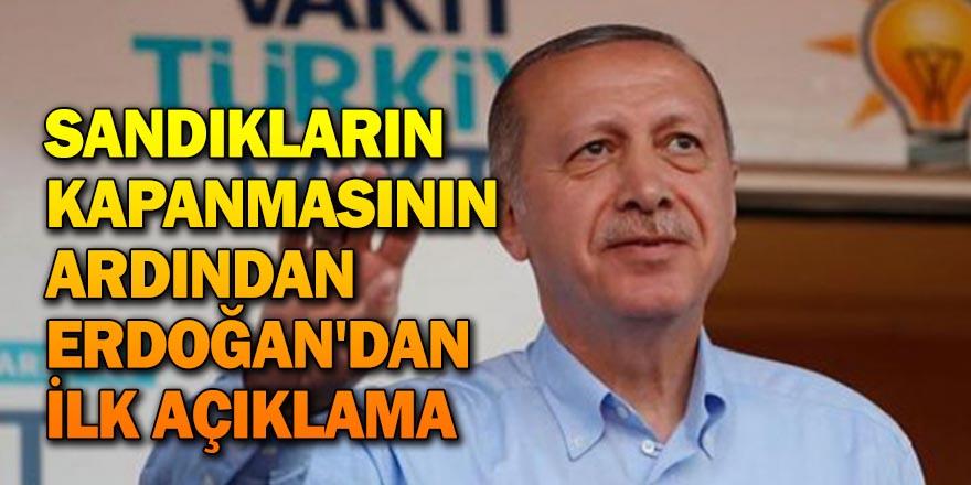 Sandıkların kapanmasının ardından Erdoğan'dan ilk açıklama