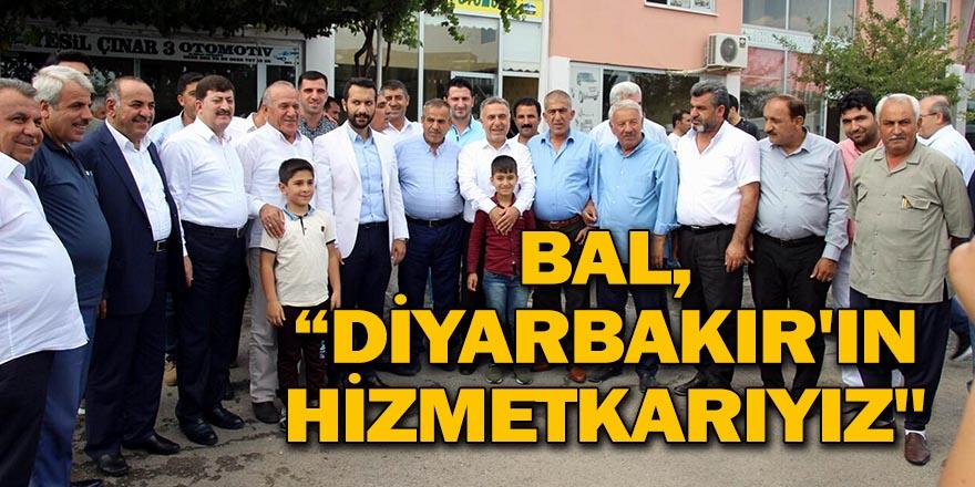 """BAL, """"DİYARBAKIR'IN HİZMETKARIYIZ"""""""