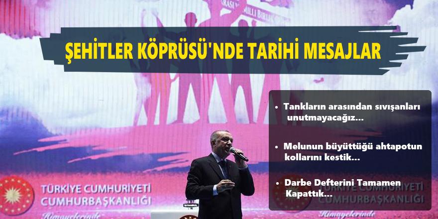 Erdoğan'dan Şehitler Köprüsü'nde tarihi mesajlar