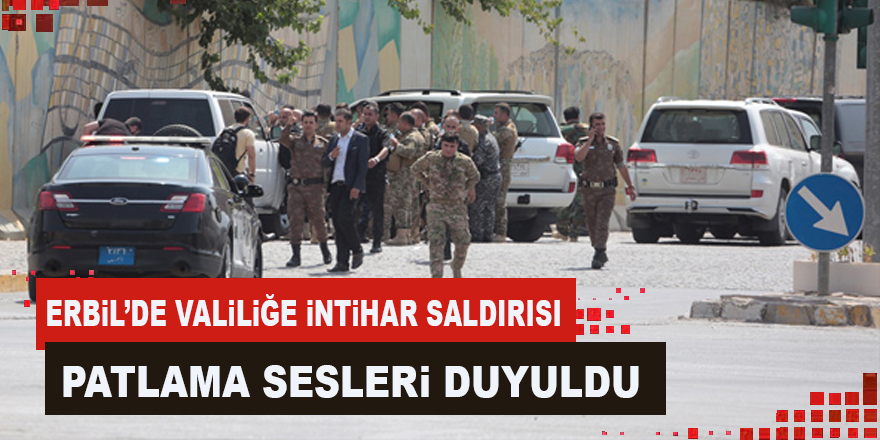 Erbil'de valiliğe intihar saldırısı!